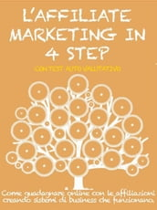 L AFFILIATE MARKETING IN 4 STEP. Come guadagnare con le affiliazioni creando sistemi di business che funzionano.