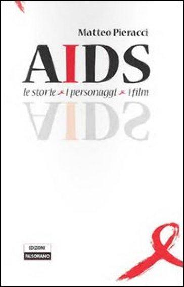 AIDS. Le storie, i personaggi, i film - Matteo Pieracci   Rochesterscifianimecon.com