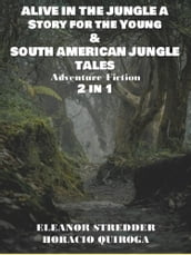 ALIVE IN THE JUNGLE A Story for the Young & SOUTH AMERICAN JUNGLE TALES