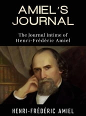 AMIEL S JOURNAL - The Journal Intime of Henri-Frédéric Amiel