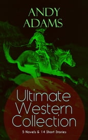ANDY ADAMS Ultimate Western Collection - 5 Novels & 14 Short Stories