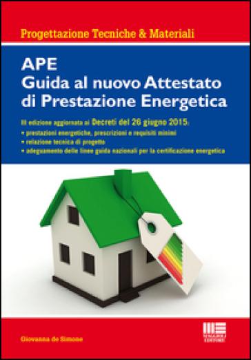 APE. Guida al nuovo attestato di prestazione energetica - Giovanna De Simone  