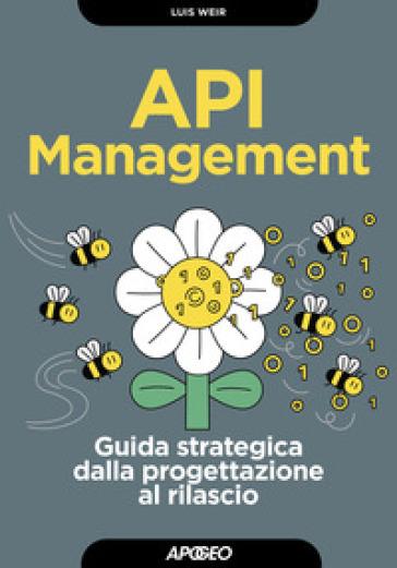 API management. Guida strategica dalla progettazione al rilascio - Luis Weir   Thecosgala.com