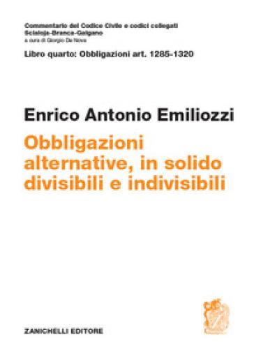ART. 1285-1320. Obbligazioni alternative, in solido, divisibili e indivisibili - Enrico Antonio Emiliozzi |