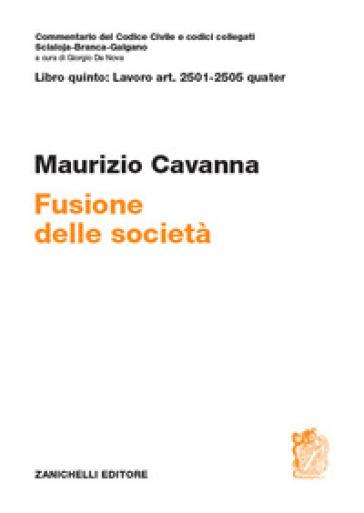 ART. 2501-2505 quater. Fusione della società - Maurizio Cavanna |