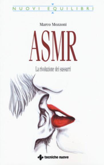 ASMR. La rivoluzione dei sussurri - Marco Mozzoni | Jonathanterrington.com