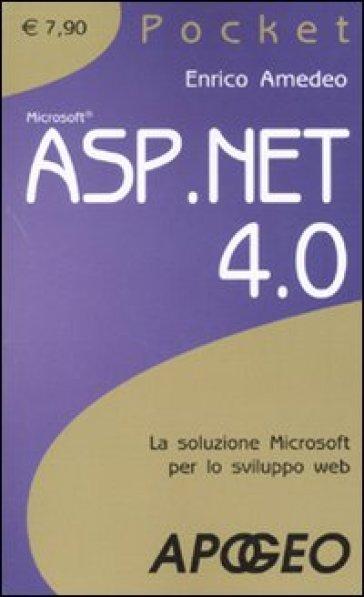ASP.NET 4. La soluzione Microsoft per lo sviluppo web - Enrico Amedeo  