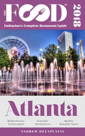 ATLANTA - 2018 - The Food Enthusiast s Complete Restaurant Guide