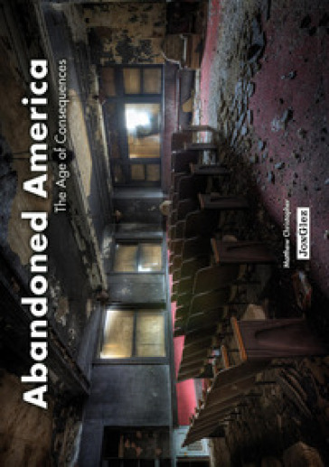 Abandoned America. The age of consequences
