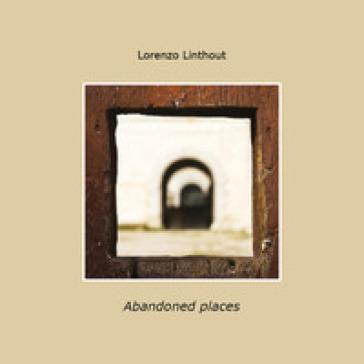 Abandoned places. Ediz. italiana - Lorenzo Linthout | Rochesterscifianimecon.com