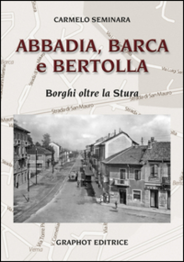 Abbadia, Barca e Bertolla. Borghi oltre la Stura - Carmelo Seminara | Ericsfund.org