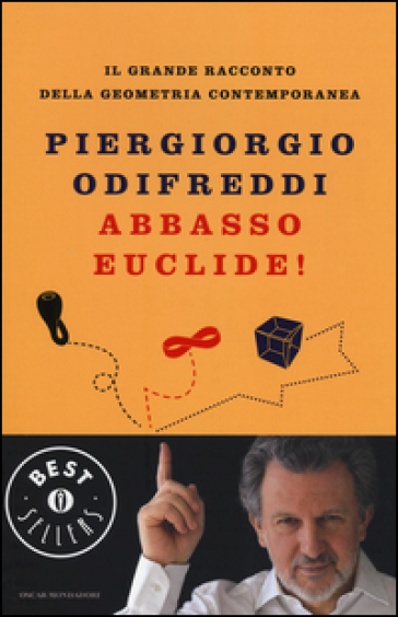Abbasso Euclide! Il grande racconto della geometria contemporanea. Ediz. illustrata - Piergiorgio Odifreddi | Thecosgala.com