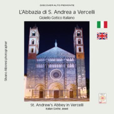 L'Abbazia di S. Andrea a Vercelli. Gioiello gotico italiano-St. Andrew's Abbey in Vercelli. Italian gothic jewel - Silvano Alboresi | Rochesterscifianimecon.com