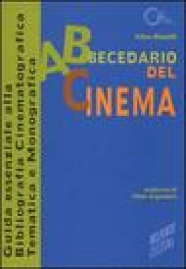 Abbecedario del cinema. Guida essenziale alla bibliografia cinematografica tematica e monografica - Athos Rinaldi  