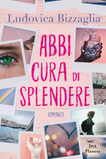 Abbi cura di splendere - Ludovica Bizzaglia pdf epub