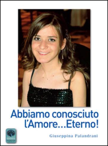 Abbiamo conosciuto l'amore... eterno! - Giuseppina Palandrani | Kritjur.org