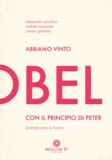 Abbiamo vinto l'Ig Nobel con il principio di Peter. Scienza, caso e humor - Alessandro Pluchino | Rochesterscifianimecon.com