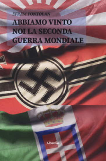 Abbiamo vinto noi la seconda guerra mondiale - Efrem Fontolan  