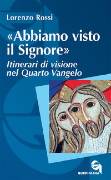 «Abbiamo visto il Signore». Itinerari di visione nel quarto Vangelo - Lorenzo Rossi | Ericsfund.org