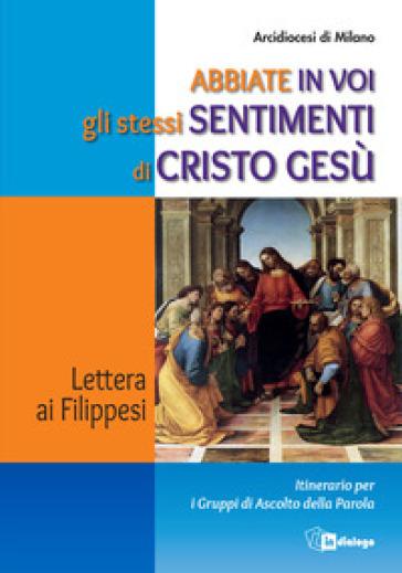 Abbiate in voi gli stessi sentimenti di Cristo Gesù. Lettera ai Filippesi. Itinerario per i Gruppi di Ascolto della Parola - Arcidiocesi di Milano |