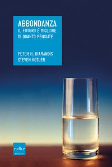 Abbondanza. Il futuro è migliore di quanto pensiate - Peter H. Diamandis |
