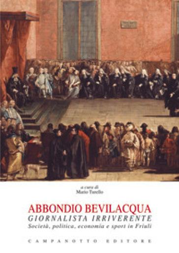 Abbondio Bevilacqua giornalista irriverente. Società, politica, economia e sport in Friuli - M. Turello | Kritjur.org