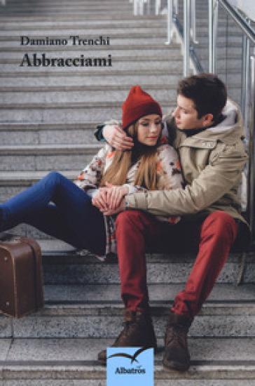 Abbracciami - Damiano Trenchi  