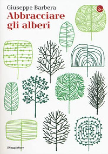 Abbracciare gli alberi - Giuseppe Barbera |