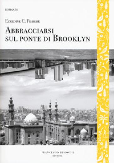 Abbracciarsi sul ponte di Brooklyn - Ezzedine Choukri Fishere |