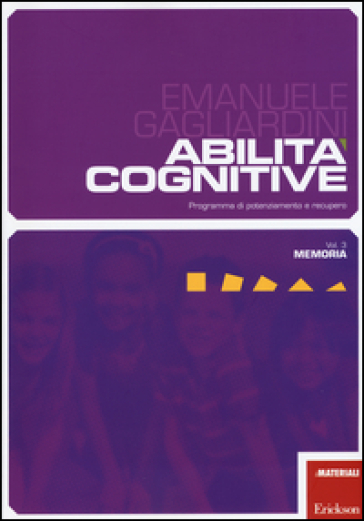 Abilità cognitive. Programma di potenziamento e recupero. 3.Memoria - Emanuele Gagliardini |
