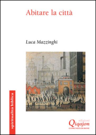 Abitare la città. Uno sguardo biblico - Luca Mazzinghi |