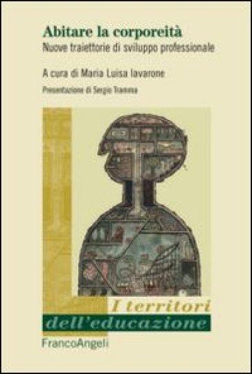 Abitare la corporeità. Nuove traiettorie di sviluppo professionale - M. L. Iavarone pdf epub
