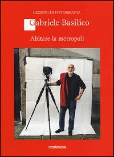 Abitare la metropoli - Gabriele Basilico | Rochesterscifianimecon.com
