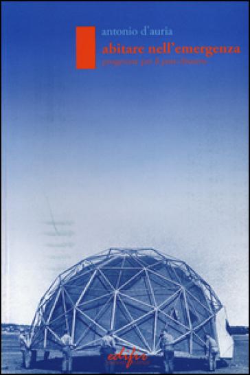 Abitare nell'emergenza. Progettare il post-disastro - Antonio D'Auria pdf epub
