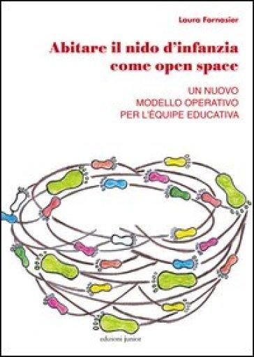 Abitare il nido d'infanzia come open space. Un nuovo modello operativo per l'équipe educativa - Laura Fornasier |