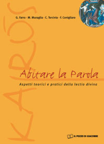Abitare la parola. Aspetti teorici e pratici della lectio divina - C. Torcivia |