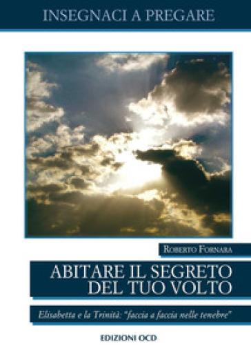 Abitare il segreto del tuo Volto. Elisabetta e la Trinità: «faccia a faccia nelle tenebre» - Roberto Fornara | Kritjur.org