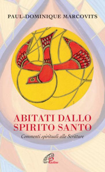 Abitati dallo Spirito Santo. Commenti spirituali alle Scritture - Paul D. Marcovits | Jonathanterrington.com