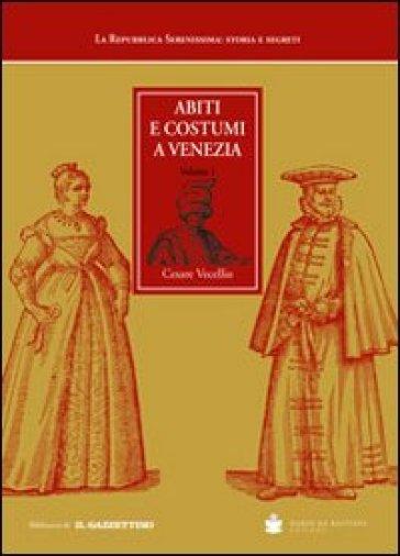 Abiti e costumi a Venezia (rist. anast. Venezia, 1590) - Cesare Vecellio |