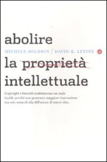 Abolire la proprietà intellettuale - Michele Boldrini  