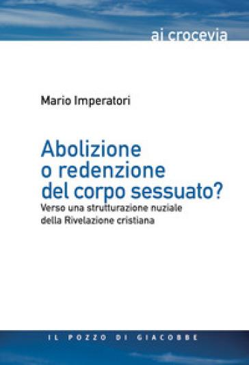 Abolizione o redenzione del corpo sessuato? Verso una strutturazione nuziale della Rivelazione cristiana - Mario Imperatori | Kritjur.org
