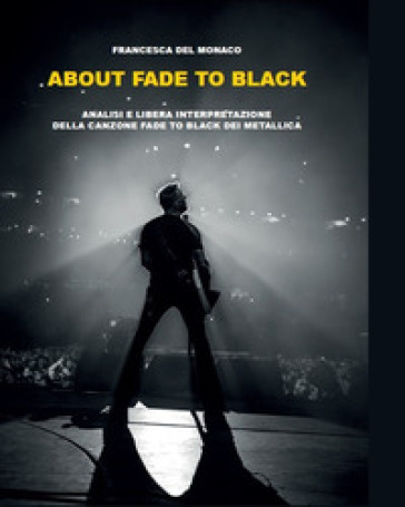 About Fade to black. Analisi e libera interpretazione della canzone «Fade to black» dei Metallica - Francesca Del Monaco | Jonathanterrington.com