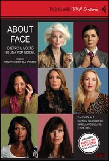 About face. Dietro il volto di una top model. Con DVD - Timothy Greenfield-Sanders |