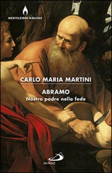 Abramo. Nostro padre nella fede - Carlo Maria Martini   Kritjur.org