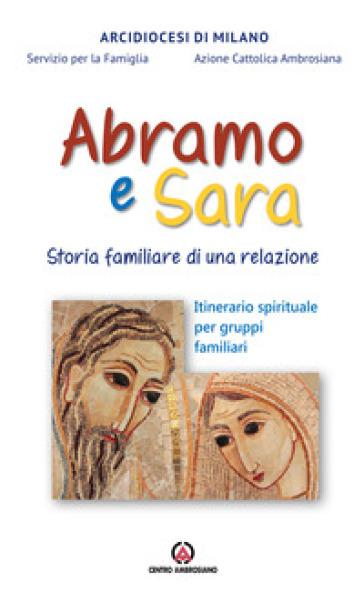 Abramo e Sara. Storia familiare di una relazione. Itinerario spirituale per gruppi familiari - Arcidiocesi di Milano |