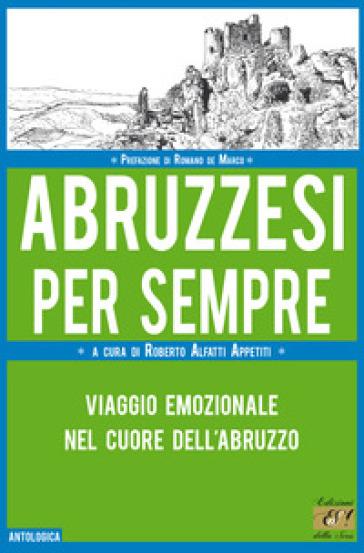 Abruzzesi per sempre. Viaggio emozionale nel cuore dell'Abruzzo - R. Alfatti Appetiti pdf epub