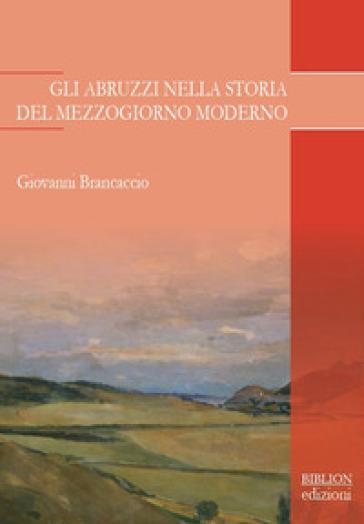 Gli Abruzzi nella storia del Mezzogiorno moderno - Giovanni Brancaccio  