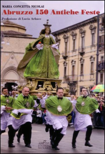 Abruzzo. 150 antiche feste - Maria Concetta Nicolai |