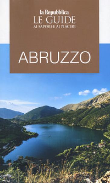 Abruzzo. Guida ai sapori e ai piaceri della regione 2020 - K. Ivens |