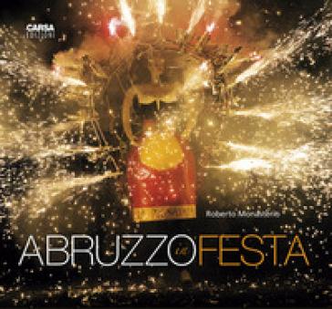 Abruzzo in festa. Ediz. illustrata - Roberto Monasterio   Thecosgala.com